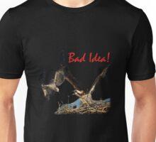Bad Idea! Unisex T-Shirt