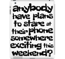 anybody have plans to stare at their phone somewhere exciting this weekend? iPad Case/Skin