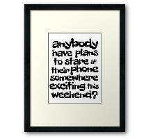 anybody have plans to stare at their phone somewhere exciting this weekend? Framed Print