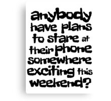 anybody have plans to stare at their phone somewhere exciting this weekend? Canvas Print