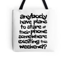 anybody have plans to stare at their phone somewhere exciting this weekend? Tote Bag