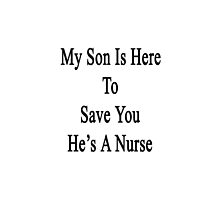 My Son Is Here To Save You He's A Nurse  by supernova23
