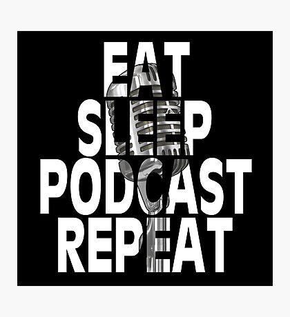 Eat, Sleep, Podcast, Repeat Photographic Print