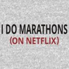 I Do Marathons (On Netflix) by coolfuntees