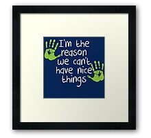 I am the reason we can't have nice things Framed Print