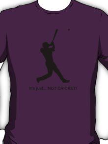 It's just... NOT CRICKET! T-Shirt