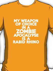 My weapon of choice in a Zombie Apocalypse is a rabid rhino T-Shirt