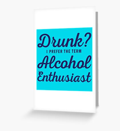 Alcohol Enthusiast Greeting Card