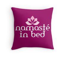 Namasté in bed Throw Pillow