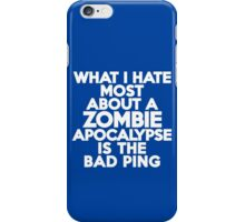What I hate most about a Zombie Apocalypse is the bad ping iPhone Case/Skin