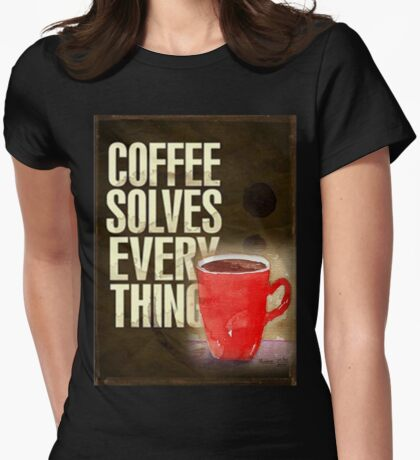 Coffee ... solves everything! Womens Fitted T-Shirt