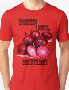 Onion lives matter!!! Unisex T-Shirt