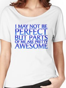 I may not be perfect but parts of me are pretty awesome Women's Relaxed Fit T-Shirt