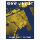 Shopaholic - Know When To Stop by Steven Miscandlon