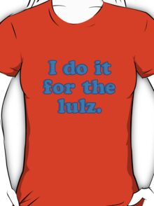 I Do It For The Lulz T-Shirt