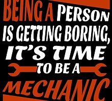 BEING A PERSON IS GETTING BORING, IT'S TIME TO BE A MECHANIC by fandesigns