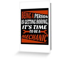 BEING A PERSON IS GETTING BORING, IT'S TIME TO BE A MECHANIC Greeting Card
