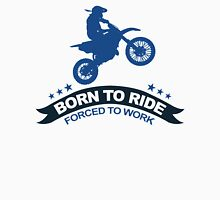 BORN TO RIDE FORCED TO WORK Unisex T-Shirt