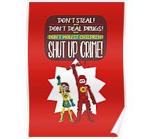 Hero nº 13: Don't Steal! Don't Deal Drugs! Don't Molest Children! Shut up, crime! Poster