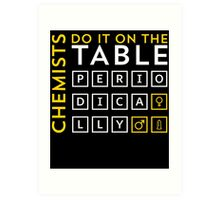 CHEMISTS DO IT ON THE TABLE Art Print