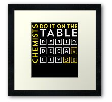 CHEMISTS DO IT ON THE TABLE Framed Print