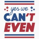 Yes We Can't Even by Tabner