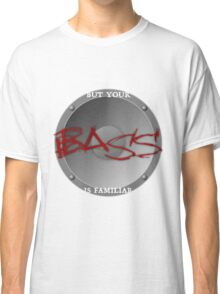Your BASS is familiar Classic T-Shirt