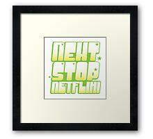 NEXT STOP: NETFLIX (awesome TV) Framed Print