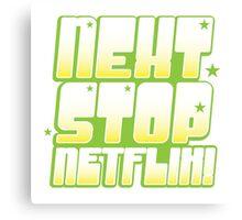 NEXT STOP: NETFLIX (awesome TV) Canvas Print