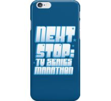 NEXT STOP: TV SERIES MARATHON iPhone Case/Skin