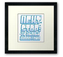 NEXT STOP: TV SERIES MARATHON Framed Print