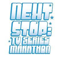 NEXT STOP: TV SERIES MARATHON Photographic Print
