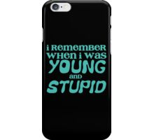 I remember when I was young and STUPID iPhone Case/Skin