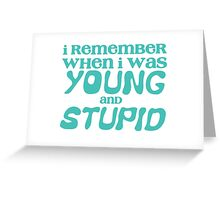 I remember when I was young and STUPID Greeting Card