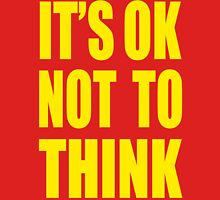 IT'S OK NOT TO THINK Unisex T-Shirt