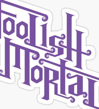 Foolish Mortal (Purple) Sticker