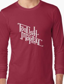 Foolish Mortal (White) Long Sleeve T-Shirt