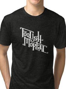 Foolish Mortal (White) Tri-blend T-Shirt