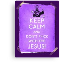 Keep Calm And don't fcuk with the Jesus Canvas Print
