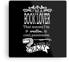 I'M A BOOK LOVER..That Means I'm Creative Metal Print
