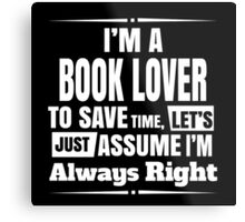I'M A BOOK LOVER..Assume I'm Always Right Metal Print