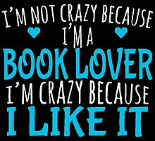 I'M NOT CRAZY BECAUSE I'M A BOOK LOVER by fancytees