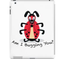 Am I Bugging You? iPad Case/Skin
