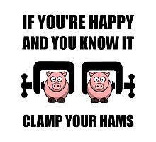 Happy Clamp Your Hams Photographic Print