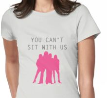 You can't sit with us- Mean Girls Womens Fitted T-Shirt