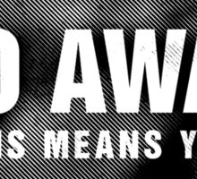 'Go Away - This Means You' Sticker