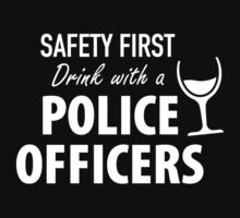 SAFETY FIRST DRINK WITH A POLICE OFFICERS T-Shirt