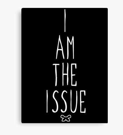 I AM THE ISSUE Canvas Print