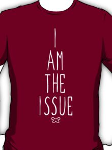 I AM THE ISSUE T-Shirt