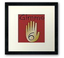 Gimme 6 Framed Print